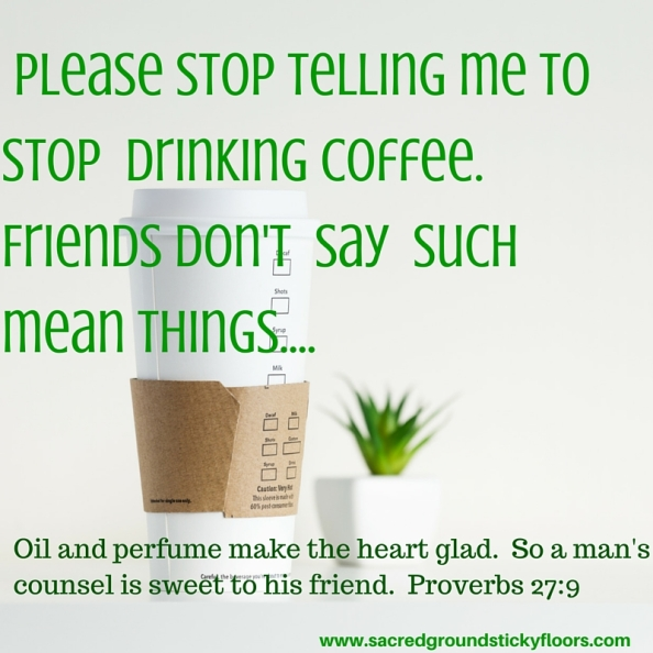 Please stop telling me to stop drinking coffee
